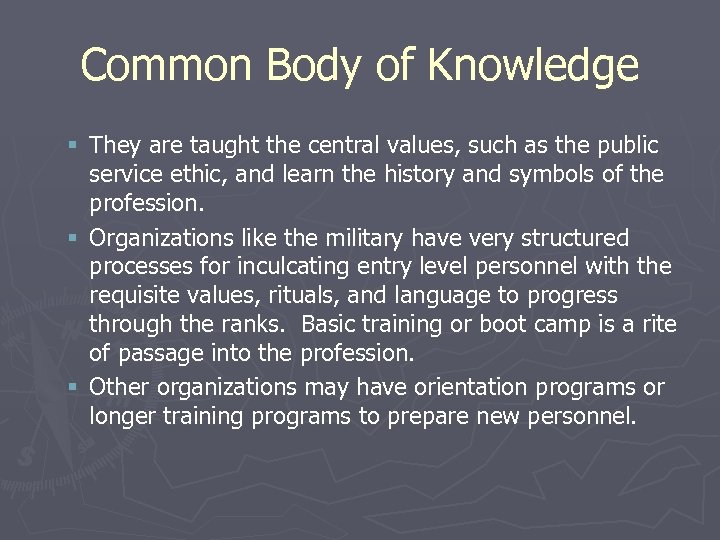 Common Body of Knowledge § They are taught the central values, such as the