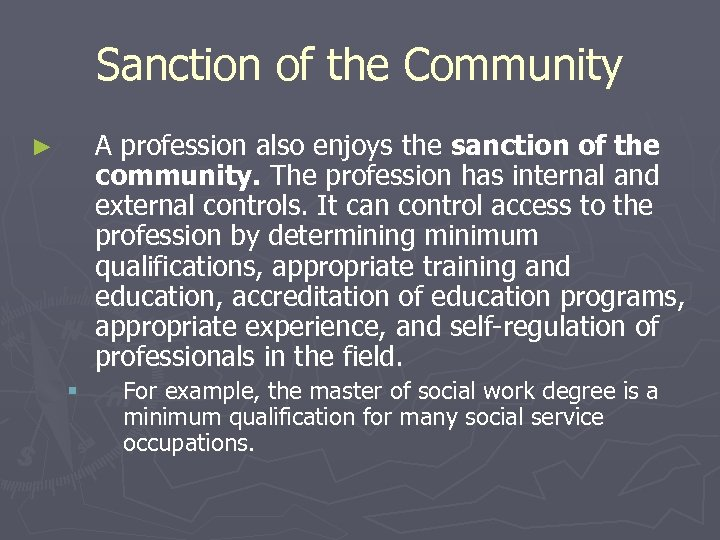 Sanction of the Community A profession also enjoys the sanction of the community. The