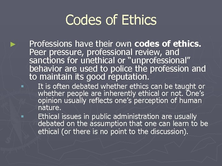Codes of Ethics Professions have their own codes of ethics. Peer pressure, professional review,