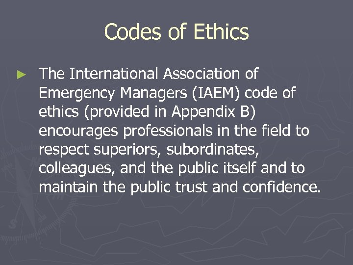 Codes of Ethics ► The International Association of Emergency Managers (IAEM) code of ethics