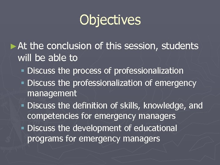 Objectives ► At the conclusion of this session, students will be able to §