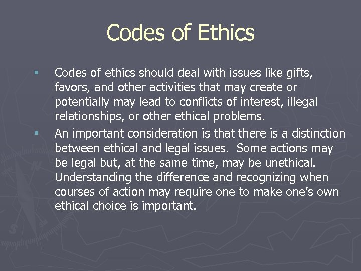 Codes of Ethics § § Codes of ethics should deal with issues like gifts,