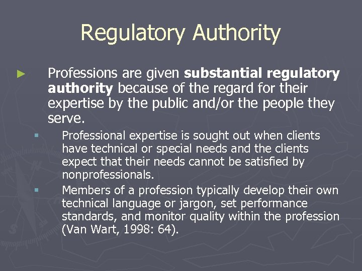 Regulatory Authority Professions are given substantial regulatory authority because of the regard for their