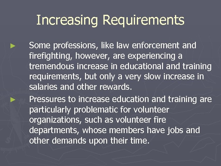 Increasing Requirements ► ► Some professions, like law enforcement and firefighting, however, are experiencing