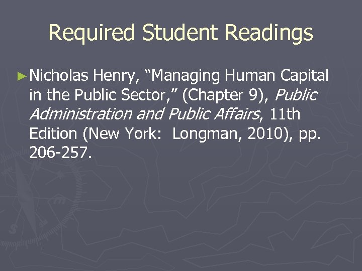 """Required Student Readings ► Nicholas Henry, """"Managing Human Capital in the Public Sector, """""""