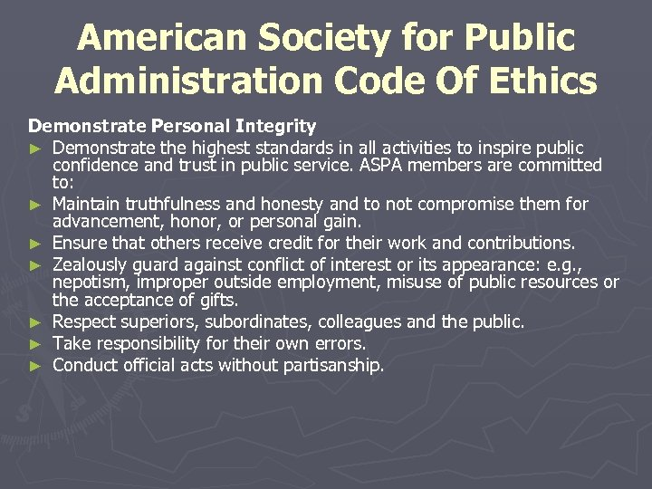 American Society for Public Administration Code Of Ethics Demonstrate Personal Integrity ► Demonstrate the