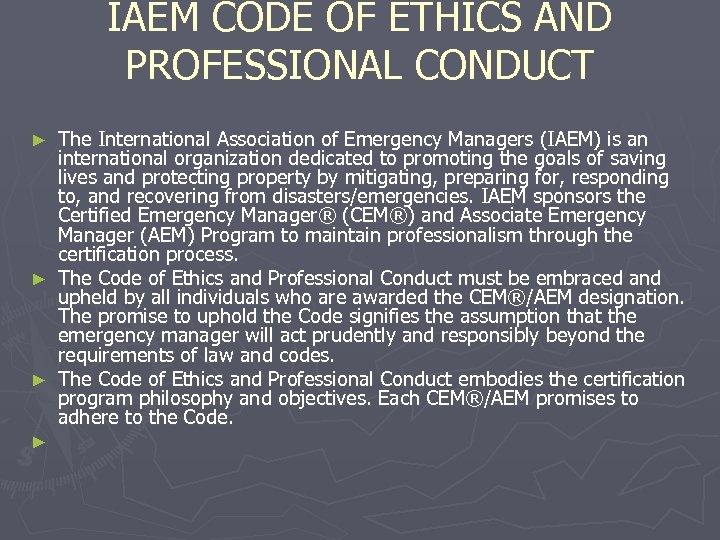IAEM CODE OF ETHICS AND PROFESSIONAL CONDUCT The International Association of Emergency Managers (IAEM)