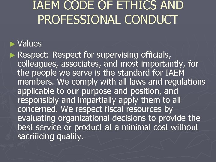 IAEM CODE OF ETHICS AND PROFESSIONAL CONDUCT ► Values ► Respect: Respect for supervising