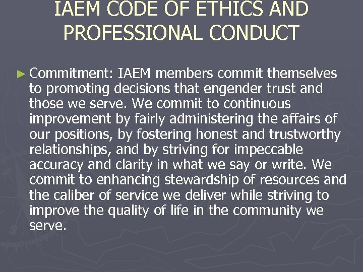 IAEM CODE OF ETHICS AND PROFESSIONAL CONDUCT ► Commitment: IAEM members commit themselves to