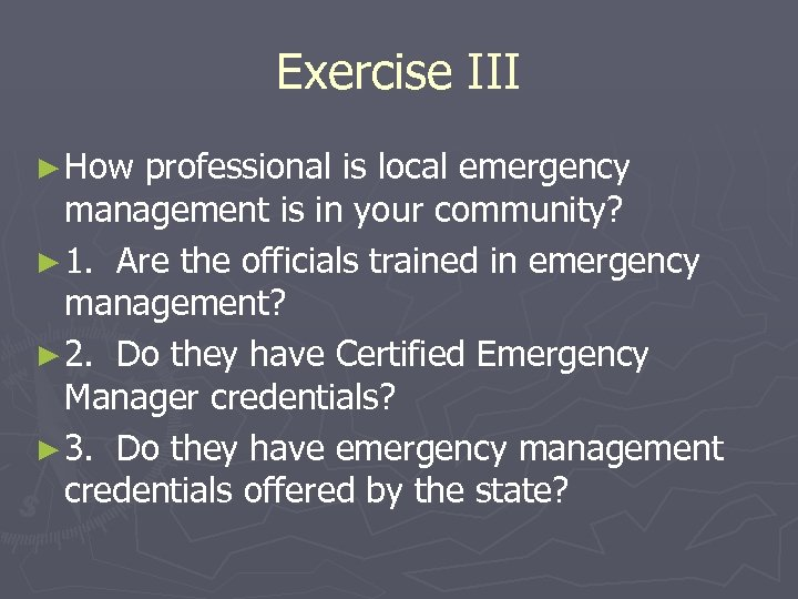 Exercise III ► How professional is local emergency management is in your community? ►