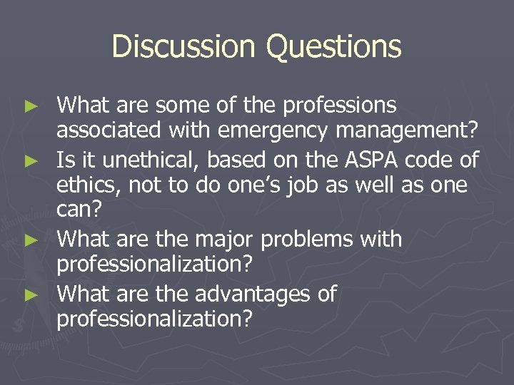 Discussion Questions ► ► What are some of the professions associated with emergency management?