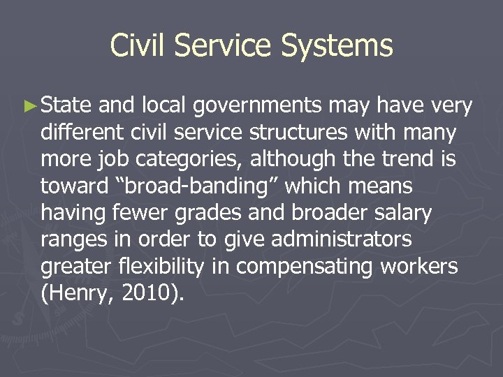 Civil Service Systems ► State and local governments may have very different civil service