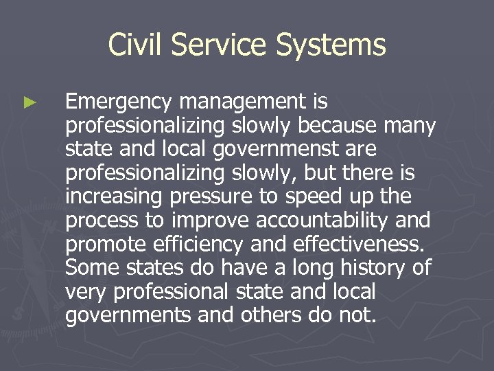 Civil Service Systems ► Emergency management is professionalizing slowly because many state and local