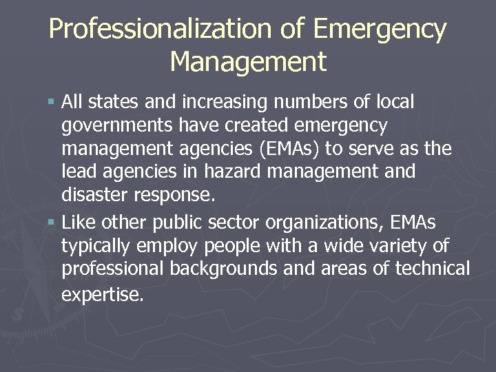 Professionalization of Emergency Management § All states and increasing numbers of local governments have