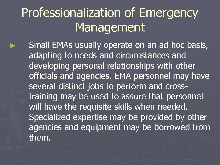 Professionalization of Emergency Management ► Small EMAs usually operate on an ad hoc basis,