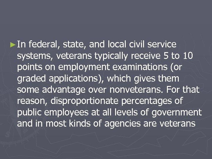 ► In federal, state, and local civil service systems, veterans typically receive 5 to