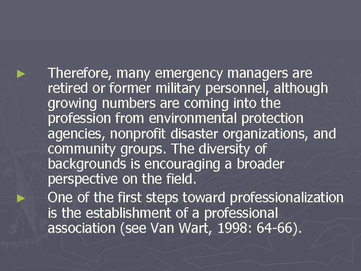 ► ► Therefore, many emergency managers are retired or former military personnel, although growing