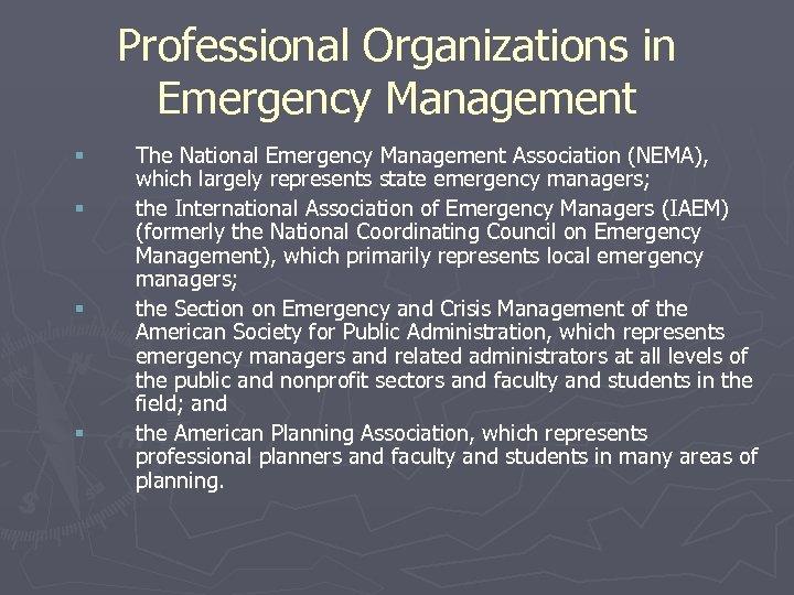 Professional Organizations in Emergency Management § § The National Emergency Management Association (NEMA), which