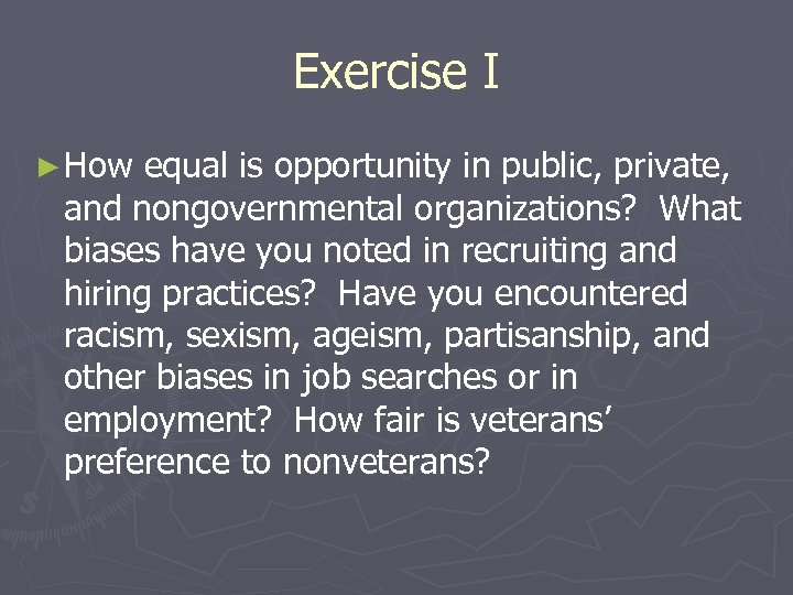 Exercise I ► How equal is opportunity in public, private, and nongovernmental organizations? What