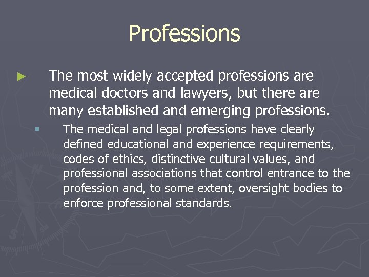 Professions The most widely accepted professions are medical doctors and lawyers, but there are
