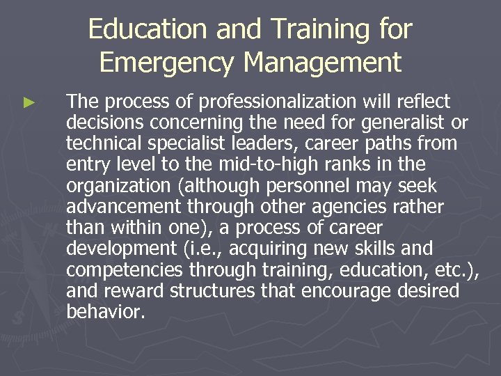 Education and Training for Emergency Management ► The process of professionalization will reflect decisions