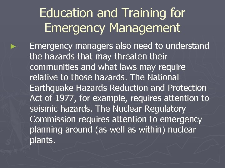 Education and Training for Emergency Management ► Emergency managers also need to understand the