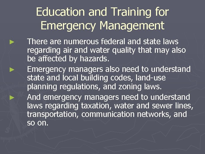 Education and Training for Emergency Management ► ► ► There are numerous federal and