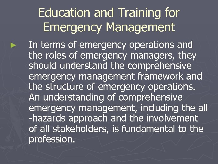 Education and Training for Emergency Management ► In terms of emergency operations and the