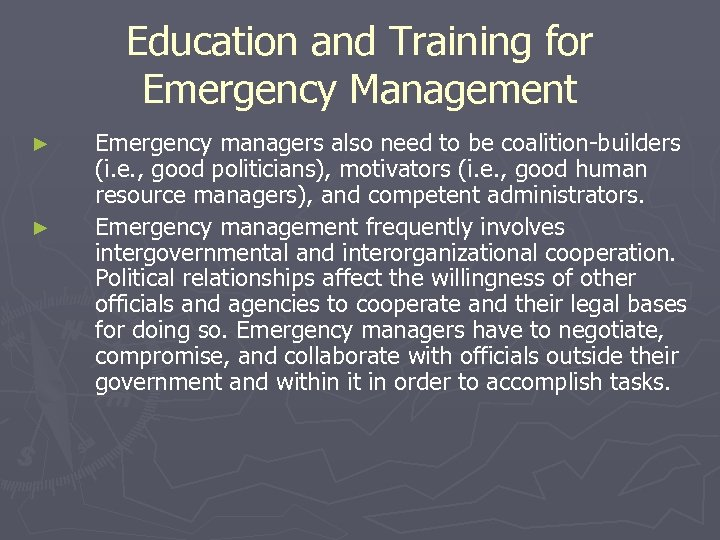 Education and Training for Emergency Management ► ► Emergency managers also need to be