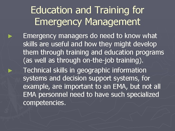 Education and Training for Emergency Management ► ► Emergency managers do need to know