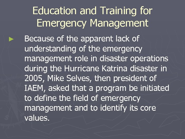 Education and Training for Emergency Management ► Because of the apparent lack of understanding
