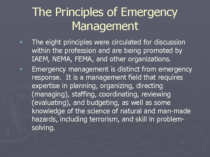 The Principles of Emergency Management § § The eight principles were circulated for discussion