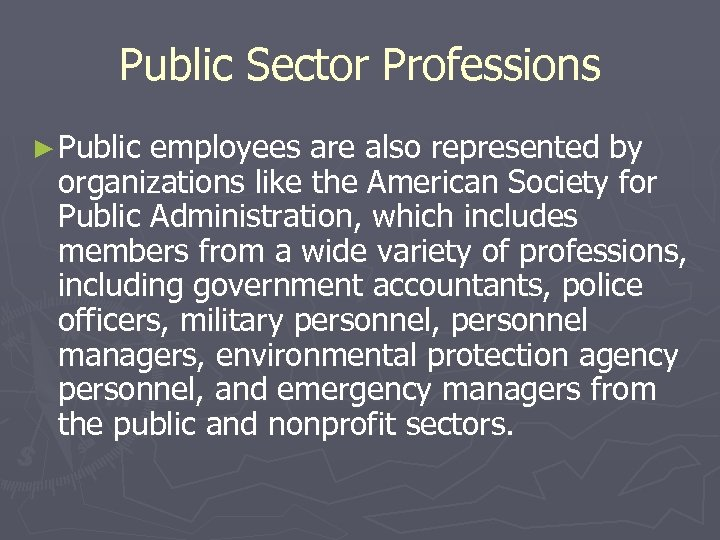 Public Sector Professions ► Public employees are also represented by organizations like the American