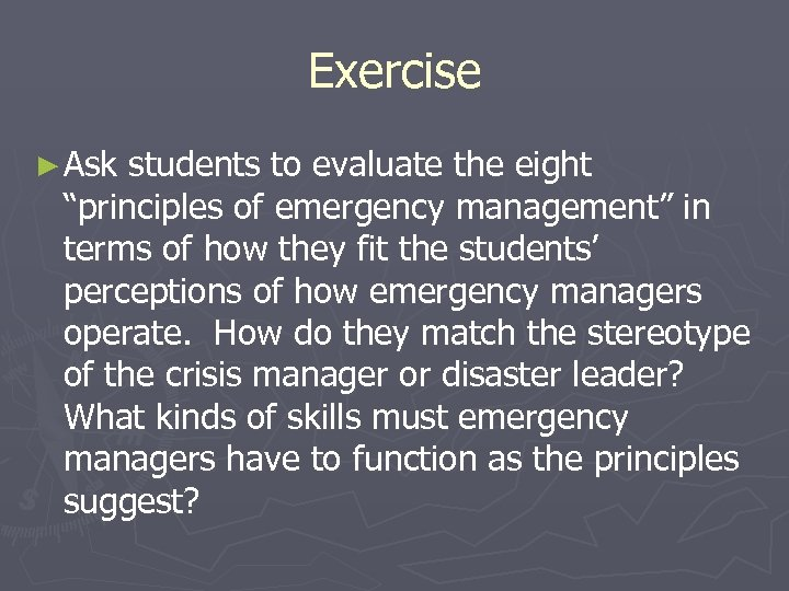 """Exercise ► Ask students to evaluate the eight """"principles of emergency management"""" in terms"""