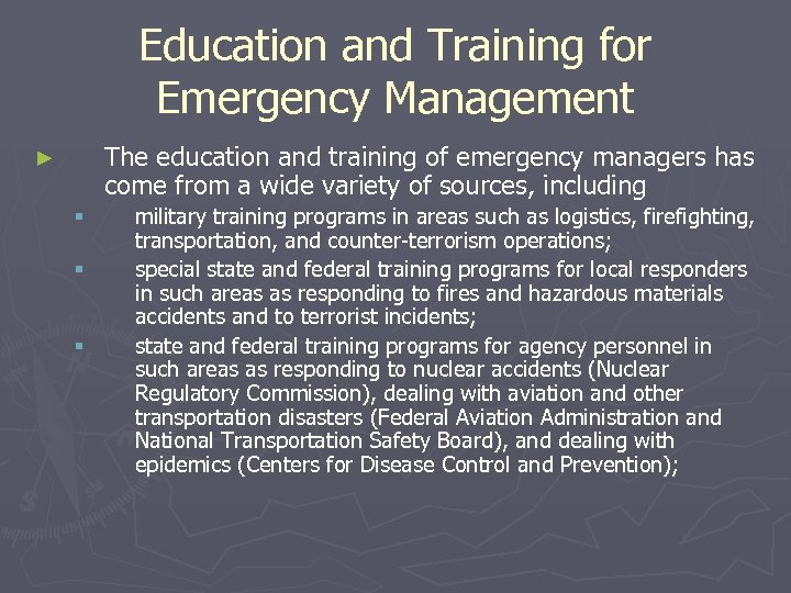 Education and Training for Emergency Management The education and training of emergency managers has