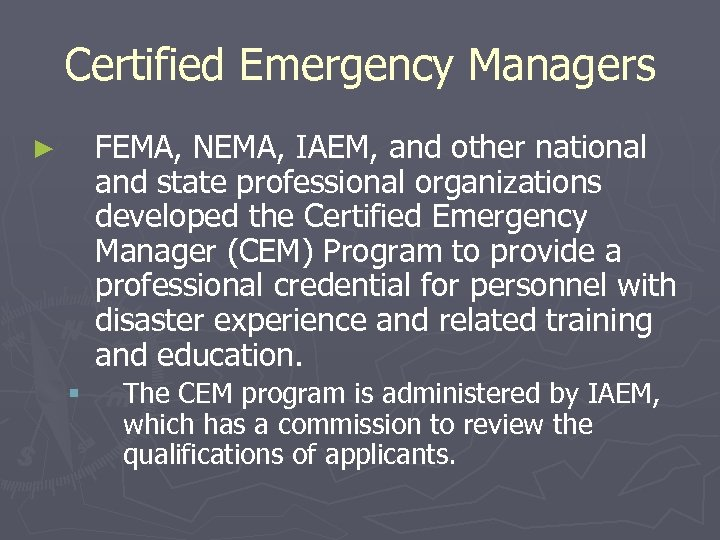 Certified Emergency Managers FEMA, NEMA, IAEM, and other national and state professional organizations developed