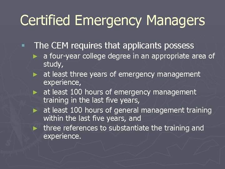 Certified Emergency Managers § The CEM requires that applicants possess ► ► ► a