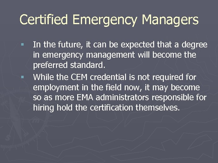 Certified Emergency Managers § In the future, it can be expected that a degree
