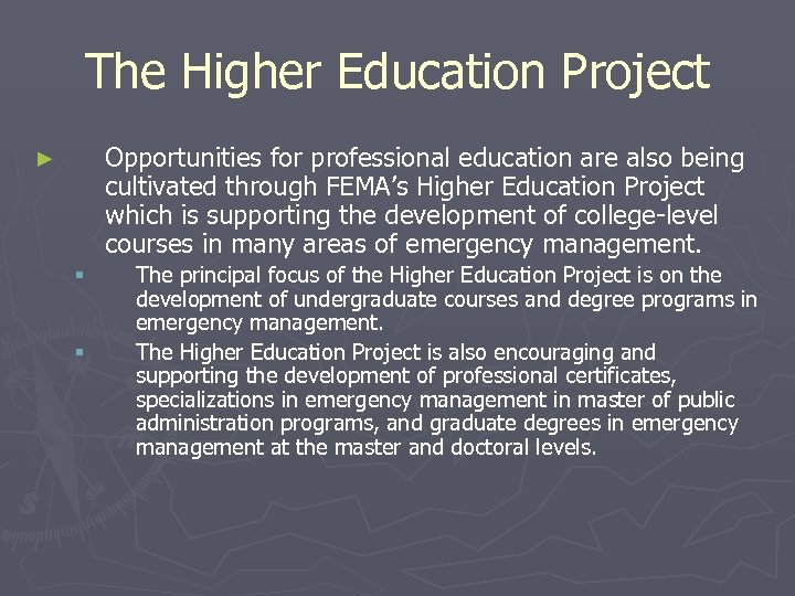 The Higher Education Project Opportunities for professional education are also being cultivated through FEMA's