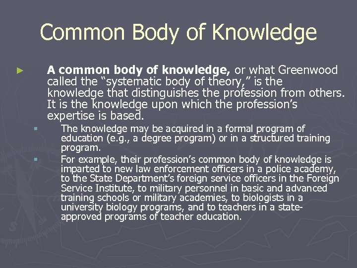 Common Body of Knowledge A common body of knowledge, or what Greenwood called the