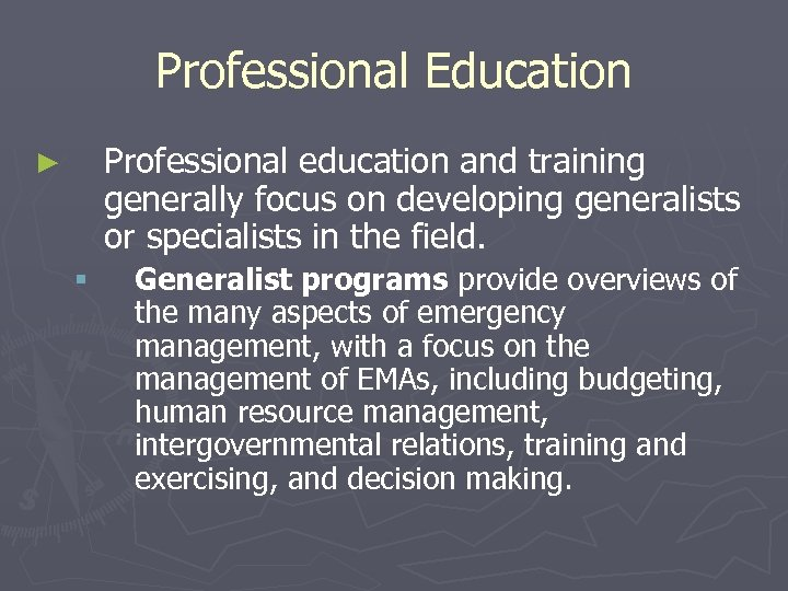 Professional Education Professional education and training generally focus on developing generalists or specialists in