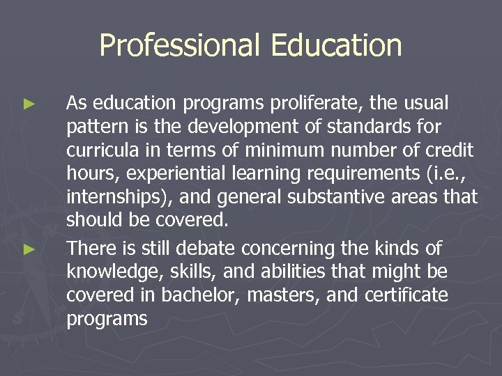 Professional Education ► ► As education programs proliferate, the usual pattern is the development