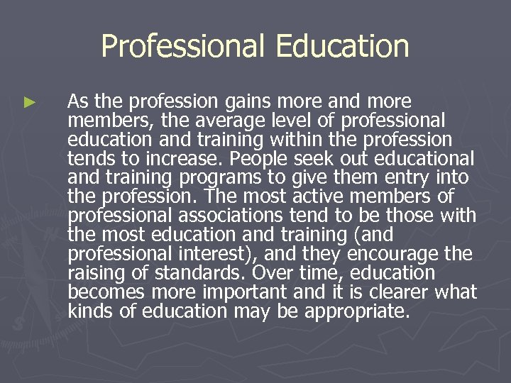 Professional Education ► As the profession gains more and more members, the average level