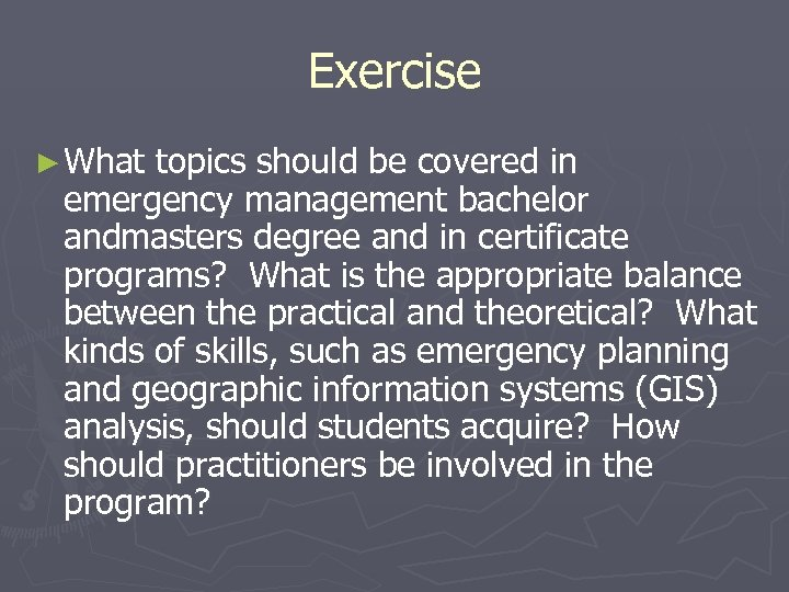 Exercise ► What topics should be covered in emergency management bachelor andmasters degree and