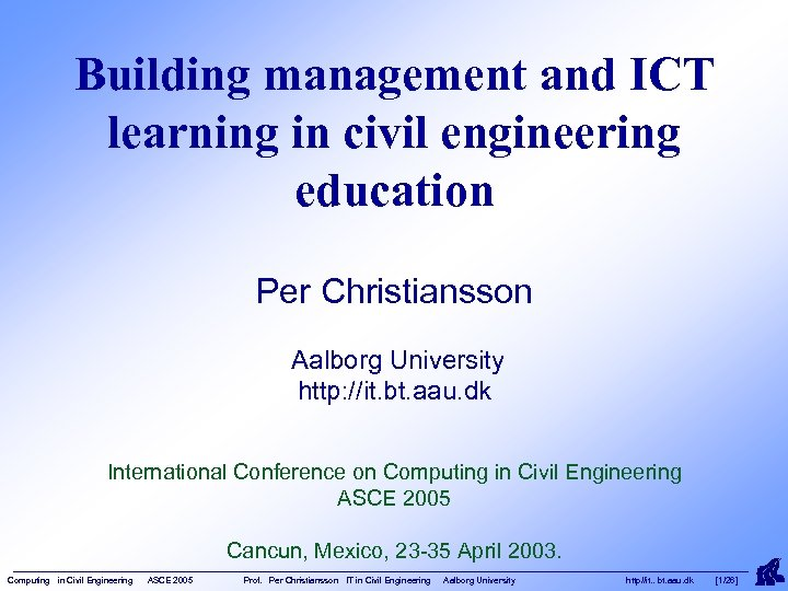 Building management and ICT learning in civil engineering education Per Christiansson Aalborg University http: