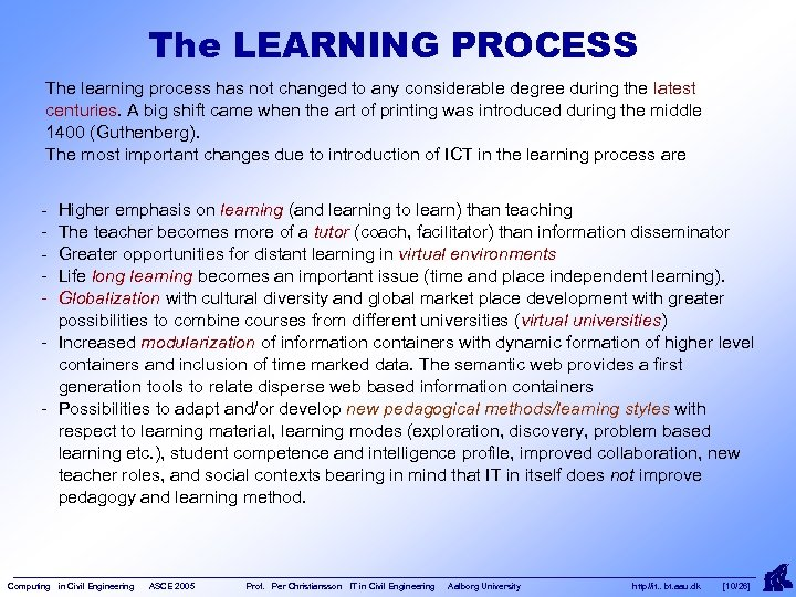 The LEARNING PROCESS The learning process has not changed to any considerable degree during