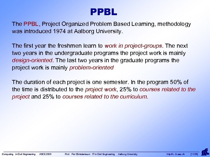 PPBL The PPBL, Project Organized Problem Based Learning, methodology was introduced 1974 at Aalborg