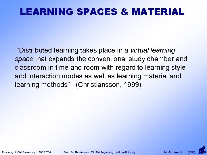 """LEARNING SPACES & MATERIAL """"Distributed learning takes place in a virtual learning space that"""