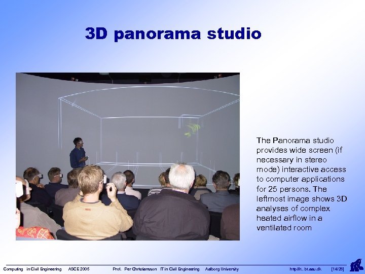 3 D panorama studio The Panorama studio provides wide screen (if necessary in stereo