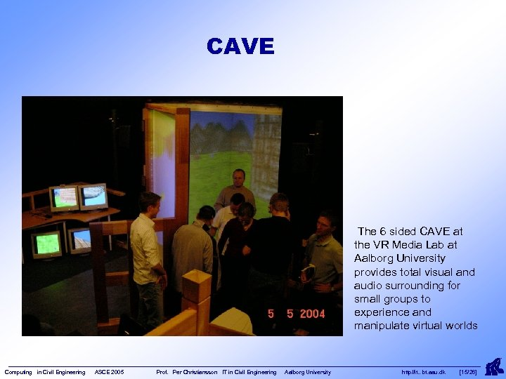 CAVE The 6 sided CAVE at the VR Media Lab at Aalborg University provides